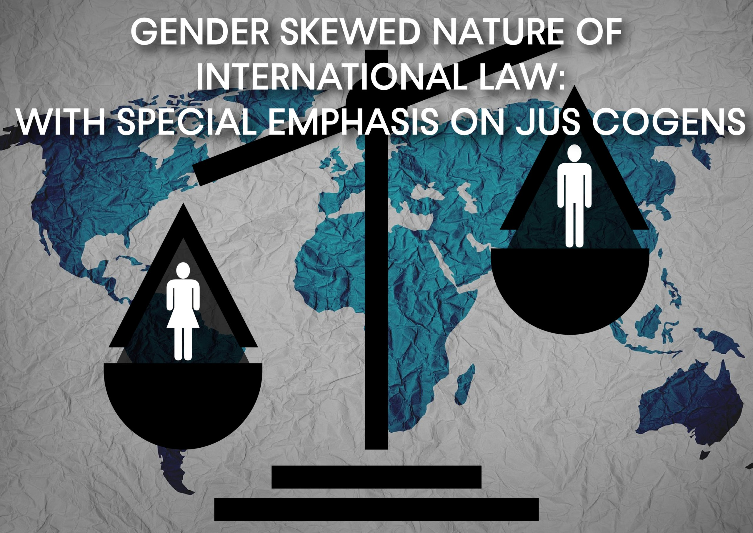 Gender Skewed Nature of International Law: With special emphasis on Jus Cogens