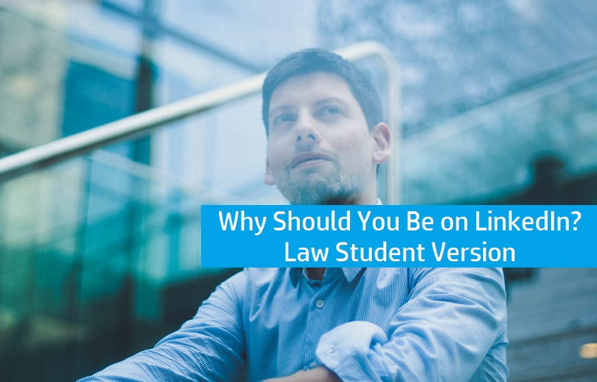 Why Should You Be on LinkedIn? Law Student Version