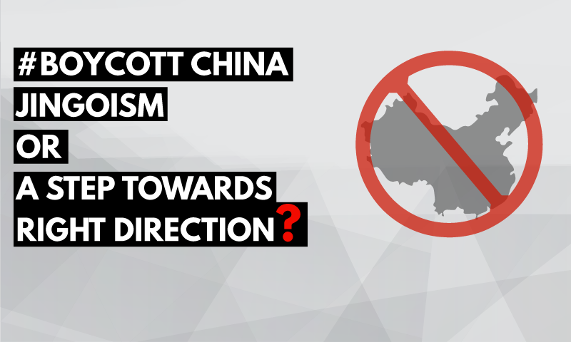 BOYCOTT CHINA: Jingoism or A Step Towards Right Direction?