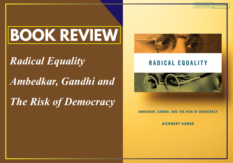 Book Review Radical Equality: Ambedkar, Gandhi And The Risk Of Democracy By Aishwary Kumar