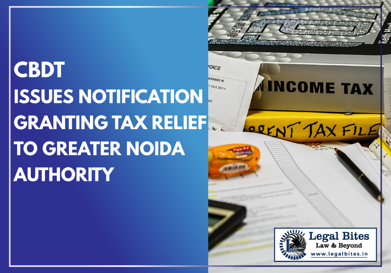 CBDT Issues Notification Granting Tax Relief to Greater Noida Authority