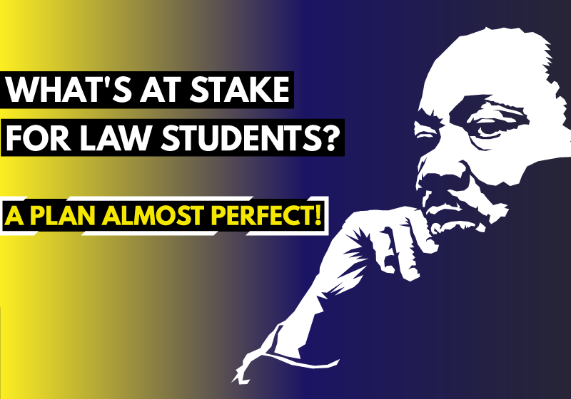 What's at stake for law students A plan almost Perfect!