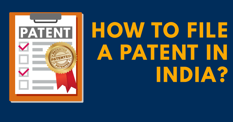 How To File A Patent In India- A Detailed Patent Filing Process
