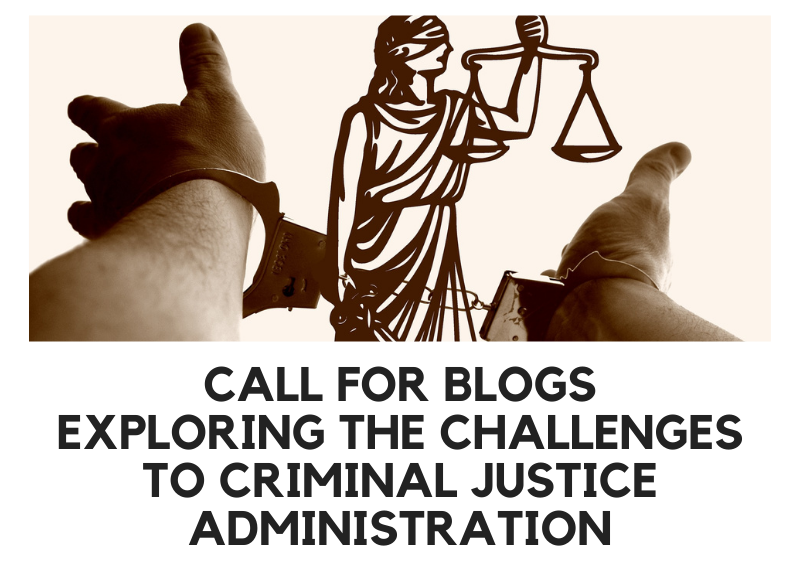 Call for Blogs Exploring the Challenges to Criminal Justice Administration
