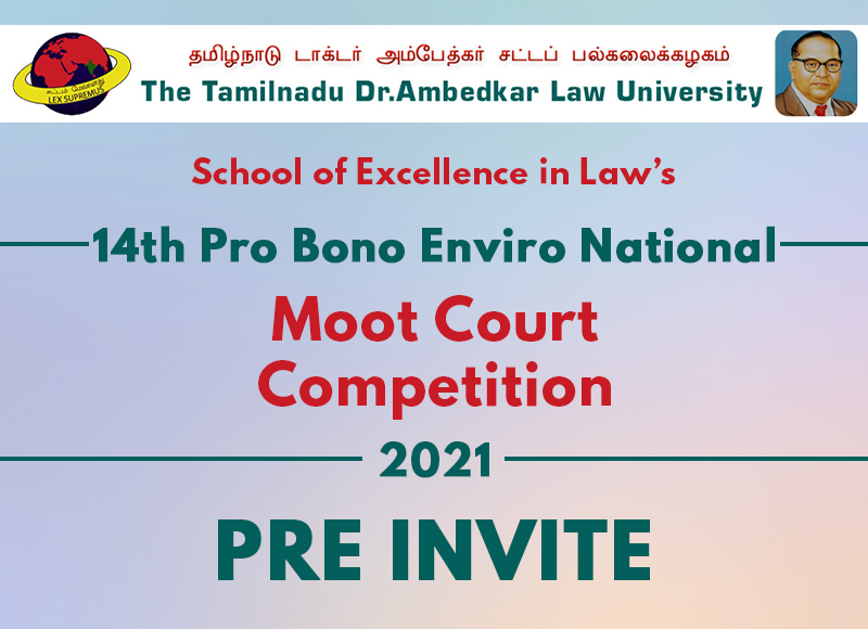 Pre Invite: 14th Pro Bono Enviro National Moot Court Competition 2021 School of Excellence in Law, TNDALU