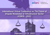 ICDRIS 2021: International Virtual Conference on The Future of Dispute Resolution in Infrastructure Sector | Adani Institute of Infrastructure