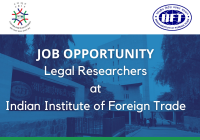 JOB: Legal Researchers | IIFT - Indian Institute of Foreign Trade