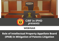 Webinar: Role of Intellectual Property Appellate Board (IPAB) in Mitigation of Patents Litigation