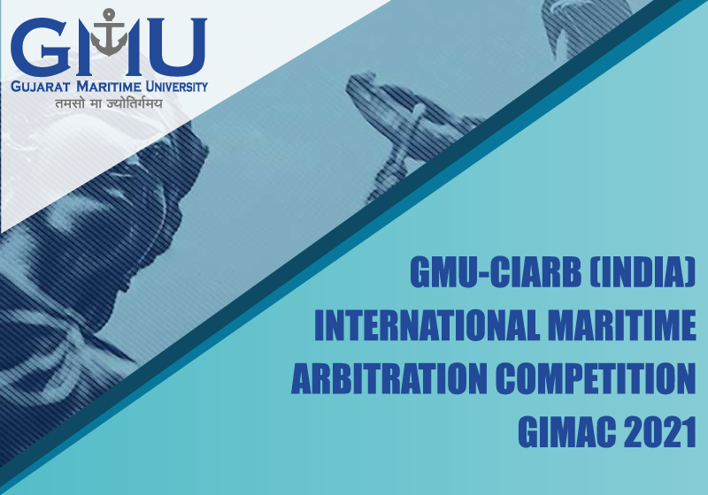 GMU-CIArb (India) International Maritime Arbitration Competition (GIMAC) 2021 | Gujarat Maritime University