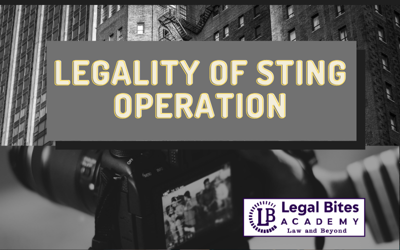 The Legality of Sting Operation: Critical Analysis
