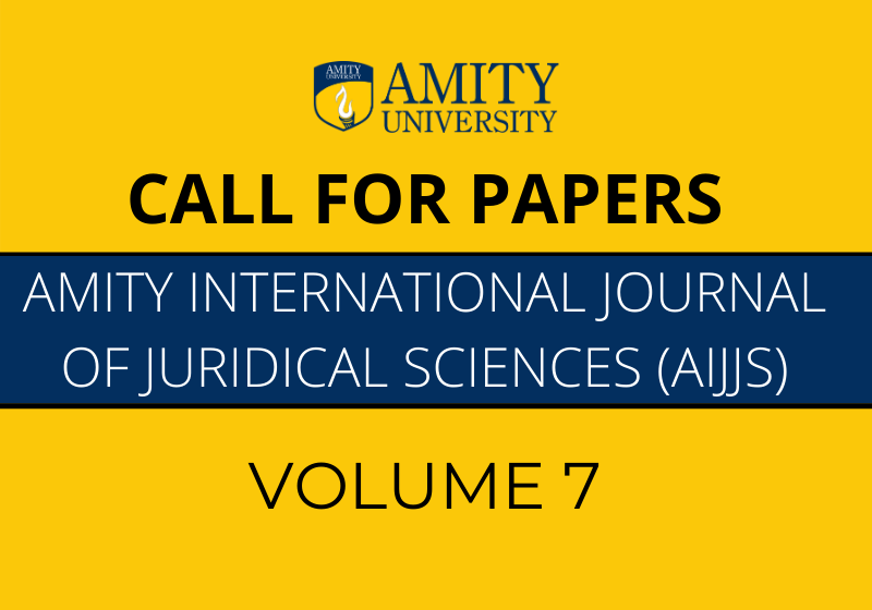 Call for Papers: Amity International Journal of Juridical Sciences - AIJJS Volume 7 | [Submit by April 15]
