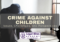 Crime against Children: Issues