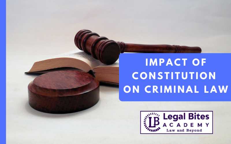 Impact of Constitution on Criminal Law