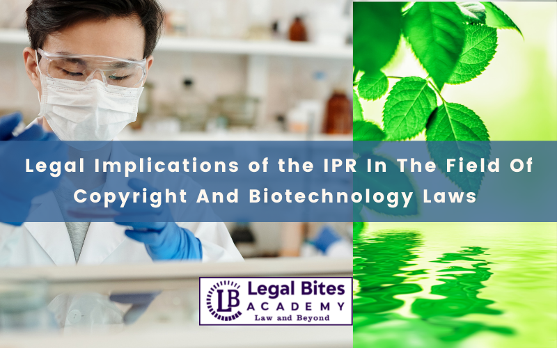 Legal Implications of the Intellectual Property Rights In The Field Of Copyright And Biotechnology Laws